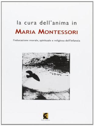 Immagine di CURA DELL`ANIMA IN MARIA MONTESSORI. L`EDUCAZIONE MORALE, SPIRITUALE E RELIGIOSA DELL`INFANZIA (LA)