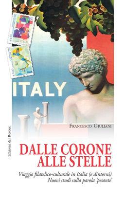 Immagine di DALLE CORONE ALLE STELLE. VIAGGIO FILATELICO-CULTURALE IN ITALIA (E DINTORNI). NUOVI STUDI ...