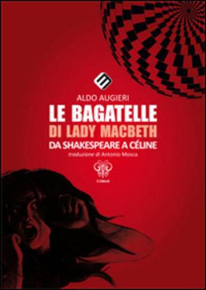 Immagine di BAGATELLE DI LADY MACBETH (LE) - DA SHAKESPEARE A CELINE