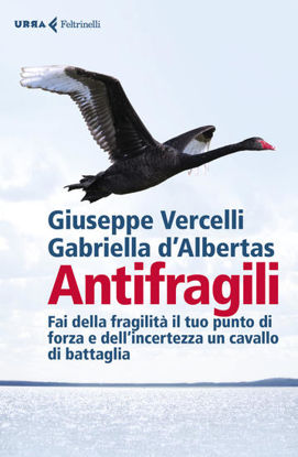 Immagine di ANTIFRAGILI. FAI DELLA FRAGILITA` IL TUO PUNTO DI FORZA E DELL`INCERTEZZA UN CAVALLO DI BATTAGLI...