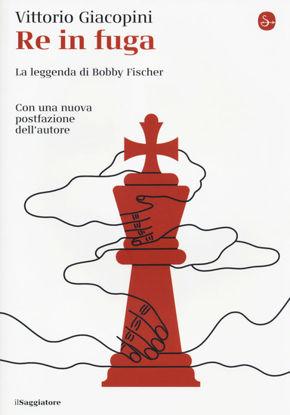 Immagine di RE IN FUGA. LA LEGGENDA DI BOBBY FISCHER