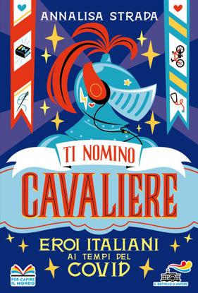 Immagine di TI NOMINO CAVALIERE. EROI ITALIANI AI TEMPI DEL COVID