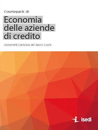 Immagine di COURSEPACK DI ECONOMIA DELLE AZIENDE DI CREDITO. UNIVSERSITA` CATTOLICA DEL SACRO CUORE (TITOLO ...