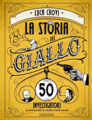 Immagine di STORIA DEL GIALLO IN 50 INVESTIGATORI (LA)