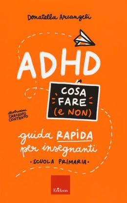 Immagine di ADHD COSA FARE (E NON). GUIDA RAPIDA PER INSEGNANTI. SCUOLA PRIMARIA