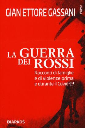 Immagine di GUERRA DEI ROSSI. RACCONTI DI FAMIGLIE E DI VIOLENZE PRIMA E DURANTE IL COVID-19 (LA)