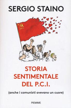 Immagine di STORIA SENTIMENTALE DEL P.C.I. (ANCHE I COMUNISTI AVEVANO UN CUORE)