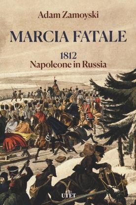 Immagine di MARCIA FATALE. 1812. NAPOLEONE IN RUSSIA