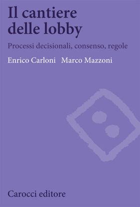Immagine di CANTIERE DELLE LOBBY. PROCESSI DECISIONALI, CONSENSO, REGOLE (IL)