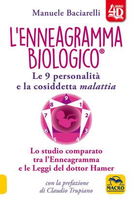 Immagine di ENNEAGRAMMA BIOLOGICO®. LE 9 PERSONALITA` E LA COSIDDETTA MALATTIA. LO STUDIO COMPARATO TRA L`EN...