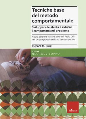 Immagine di TECNICHE BASE DEL METODO COMPORTAMENTALE. SVILUPPARE LE ABILITA` E RIDURRE I COMPORTAMENTI PROBL...