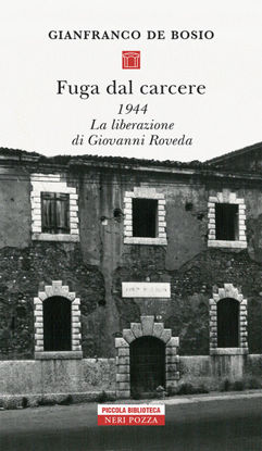 Immagine di FUGA DAL CARCERE. 1944. LA LIBERAZIONE DI GIOVANNI ROVEDA