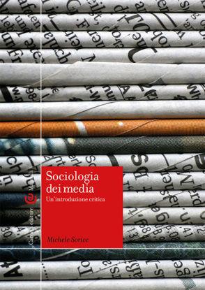 Immagine di SOCIOLOGIA DEI MEDIA. UN`INTRODUZIONE CRITICA