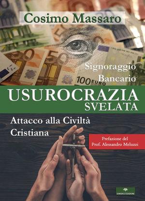 Immagine di USUROCRAZIA SVELATA. SIGNORAGGIO BANCARIO. ATTACCO ALLA CIVILITA` CRISTIANA