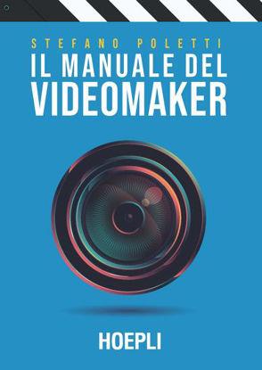Immagine di MANUALE DEL VIDEOMAKER. SMART GUIDE AL MONDO DELL`AUDIOVISIVO (IL)