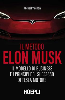 Immagine di METODO ELON MUSK. IL MODELLO DI BUSINESS E I PRINCIPI DEL SUCCESSO DI TESLA MOTORS (IL)
