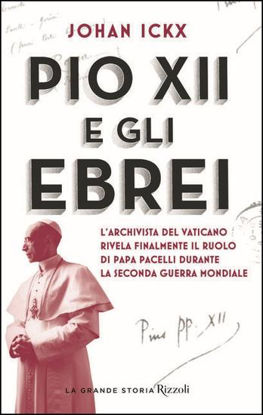 Immagine di PIO XII E GLI EBREI. L`ARCHIVISTA DEL VATICANO RIVELA FINALMENTE IL RUOLO DI PAPA PACELLI DURANT...