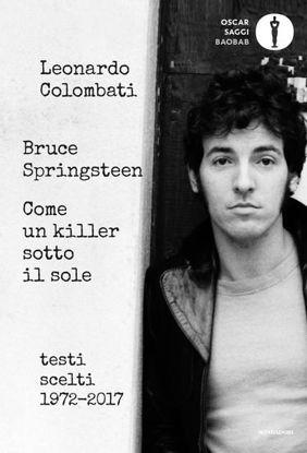 Immagine di BRUCE SPRINGSTEEN. COME UN KILLER SOTTO IL SOLE. TESTI SCELTI (1972-2017). TESTO INGLESE A FRONTE
