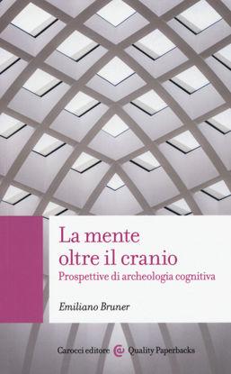 Immagine di MENTE OLTRE IL CRANIO. PROSPETTIVE DI ARCHEOLOGIA COGNITIVA (LA)