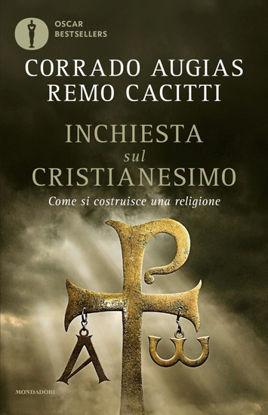Immagine di INCHIESTA SUL CRISTIANESIMO. COME SI COSTRUISCE UNA RELIGIONE
