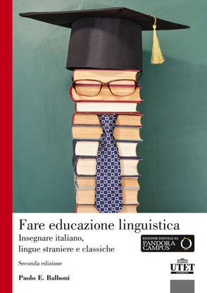 Immagine di FARE EDUCAZIONE LINGUISTICA. INSEGNARE ITALIANO, LINGUE STRANIERE E LINGUE CLASSICHE