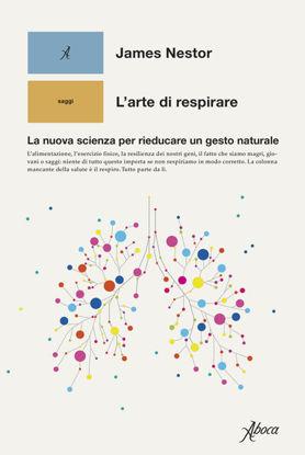 Immagine di ARTE DI RESPIRARE. LA NUOVA SCIENZA PER RIEDUCARE UN GESTO NATURALE (L`)