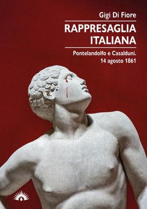 Immagine di RAPPRESAGLIA ITALIANA 1861. PONTELANDOLFO E CASALDUNI. UN MASSACRO DIMENTICATO