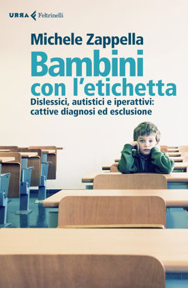 Immagine di BAMBINI CON L`ETICHETTA. DISLESSICI, AUTISTICI, IPERATTIVI: DALLA CATTIVA DIAGNOSI ALL`ESCLUSIONE