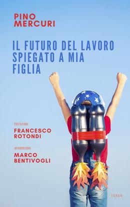 Immagine di FUTURO DEL LAVORO SPIEGATO A MIA FIGLIA (IL)