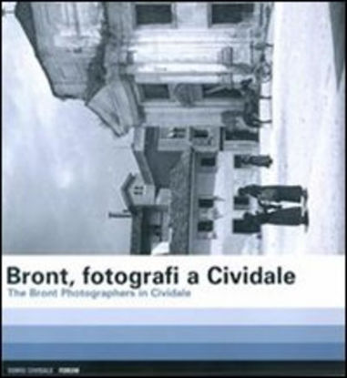 Immagine di BRONT, FOTOGRAFI A CIVIDALE-THE BRONT PHOTOGRAPHERS IN CIVIDALE. EDIZ. BILINGUE