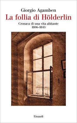 Immagine di FOLLIA DI HÖLDERLIN. CRONACA DI UNA VITA ABITANTE (1806-1843) (LA)