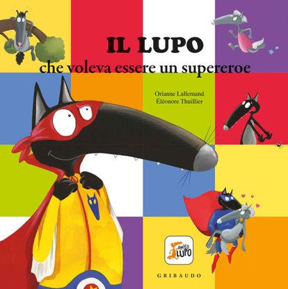 Immagine di LUPO CHE VOLEVA ESSERE UN SUPEREROE. AMICO LUPO (IL)