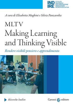 Immagine di MLTV: MAKING LEARNING AND THINKING VISIBLE. RENDERE VISIBILI PENSIERO E APPRENDIMENTO