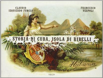 Immagine di STORIA DI CUBA, ISOLA DI RIBELLI
