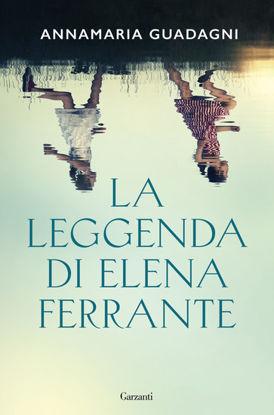 Immagine di LEGGENDA DI ELENA FERRANTE (LA)