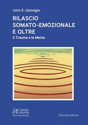 Immagine di RILASCIO SOMATO-EMOZIONALE E OLTRE. IL TRAUMA E LA MENTE