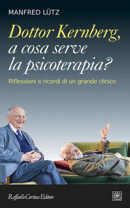 Immagine di DOTTOR KERNBERG, A COSA SERVE LA PSICOTERAPIA? RIFLESSIONI