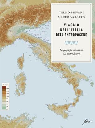Immagine di VIAGGIO NELL`ITALIA DELL`ANTROPOCENE