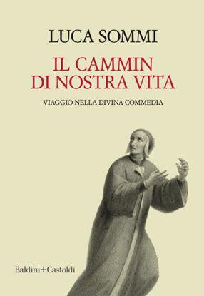 Immagine di CAMMIN DI NOSTRA VITA. VIAGGIO NELLA DIVINA COMMEDIA (IL)