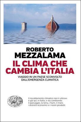 Immagine di CLIMA CHE CAMBIA L`ITALIA. VIAGGIO IN UN PAESE SCONVOLTO DALL`EMERGENZA CLIMATICA (IL)