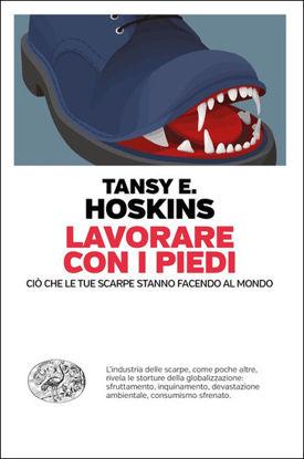 Immagine di LAVORARE CON I PIEDI. CIO` CHE LE TUE SCARPE STANNO FACENDO AL MONDO