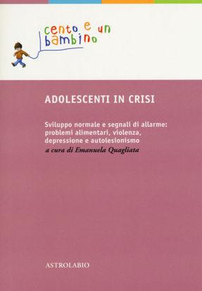 Immagine di ADOLESCENTI IN CRISI. SVILUPPO NORMALE E SEGNALI DI ALLARME: PROBLEMI ALIMENTARI, VIOLENZA, DEPR...