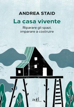 Immagine di CASA VIVENTE. RIPARARE GLI SPAZI, IMPARARE A COSTRUIRE (LA)