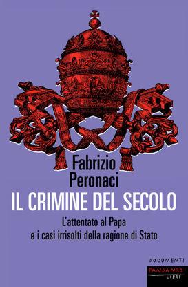 Immagine di CRIMINE DEL SECOLO. L`ATTENTATO AL PAPA E I CASI IRRISOLTI DELLA RAGIONE DI STATO (IL)