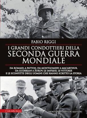 Immagine di GRANDI CONDOTTIERI DELLA SECONDA GUERRA MONDIALE. DA ROMMEL A PATTON, DA GUDERIAN A ZUKOV, LE IM...