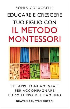 Immagine di EDUCARE E CRESCERE TUO FIGLIO CON IL METODO MONTESSORI. LE TAPPE FONDAMENTALI PER ACCOMPAGNARE L...