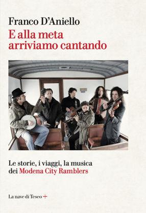 Immagine di E ALLA META ARRIVIAMO CANTANDO. LE STORIE, I VIAGGI, LA MUSICA DEI MODENA CITY RAMBLERS