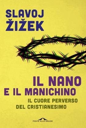 Immagine di NANO E IL MANICHINO. IL CUORE PERVERSO DEL CRISTIANESIMO (IL)
