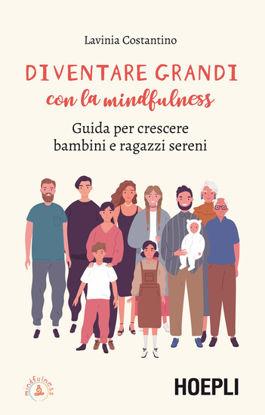 Immagine di DIVENTARE GRANDI CON LA MINDFULNESS. GUIDA PER CRESCERE BAMBINI E RAGAZZI SERENI