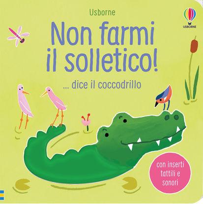 Immagine di NON FARMI IL SOLLETICO!... DICE IL COCCODRILLO